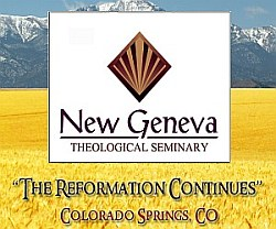 New Geneva Theological Seminary - The Reformation Continues - Colorado Springs