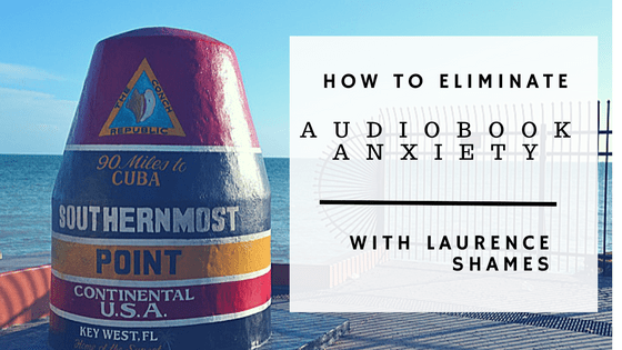 TAB088: How to Eliminate Audiobook Anxiety with Laurence Shames