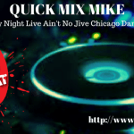 QUICK MIX MIKE | Saturday Night Live Ain't No Jive Chicago Dance Party | 2-10-18