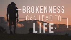 Brokenness Can Lead To Life