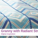 Crochet Granny with Radiant Stripes Afghan + Tutorial