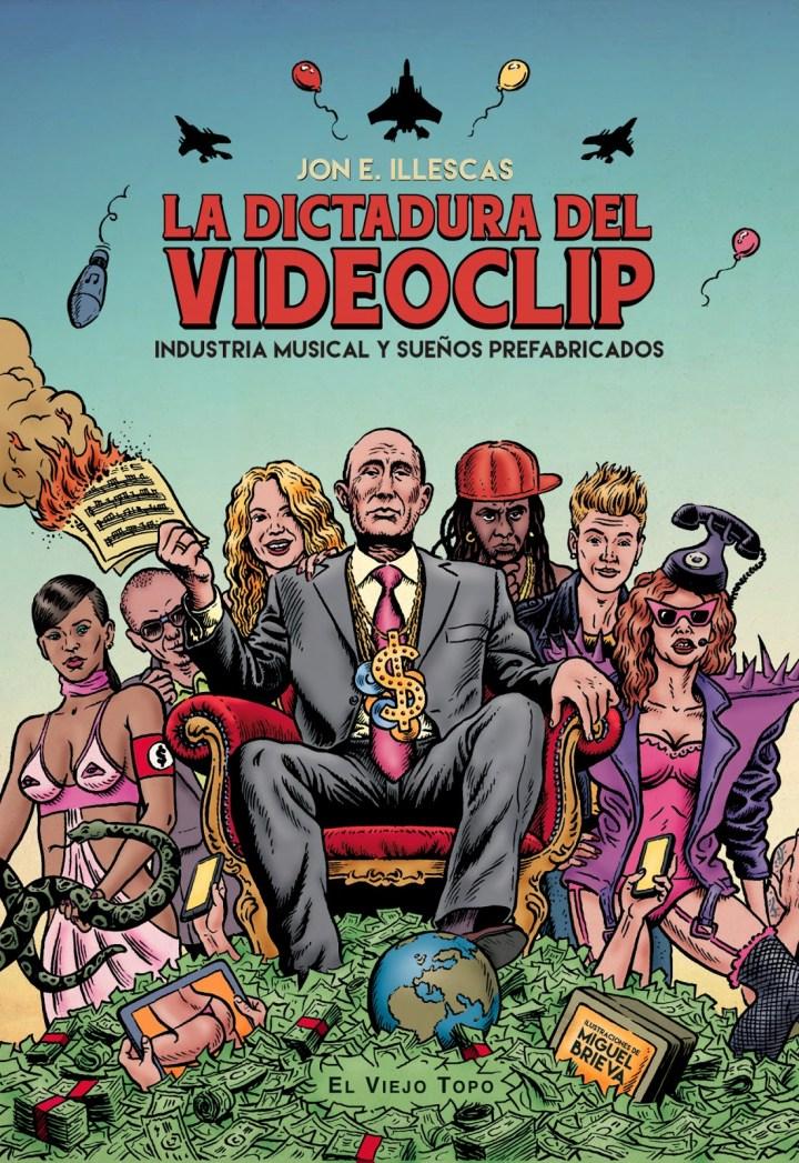 ILLESCAS, Jon E. (2015), La dictadura del videoclip. Industria musical y sueños prefabricados. Barcelona El Viejo Topo