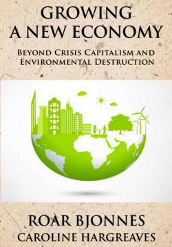 Growing A New Economy: Beyond Crisis Capitalism and Environmental Destruction.