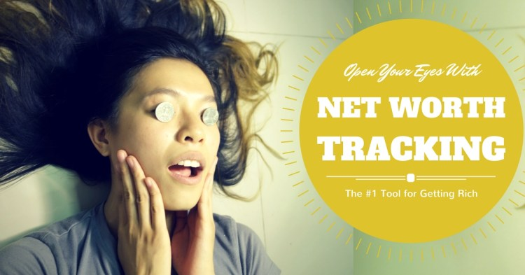 Open your eyes with net worth tracking: The number one way to get rich.