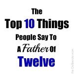 The Top 10 Things People Say to a Father of Twelve