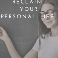 12 Ways To Reclaim Your Personal Life: Why Teaching Isn't 24 Hours