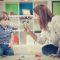 Mommy Guilt:  One teacher's perspective