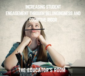 Increasing Student Engagement through Belongingness and Cognitive Rigor