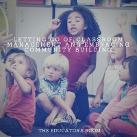 Letting Go of Classroom Management and Embracing Community Building
