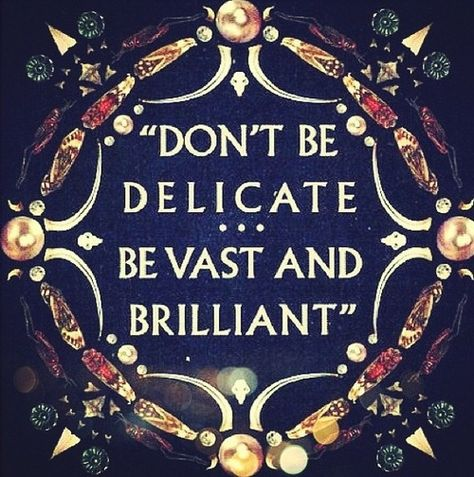 more words for the wise dont be delicate be vast and brillian