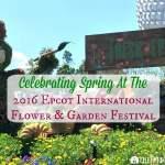 2016 Epcot® International Flower & Garden Festival - Feature