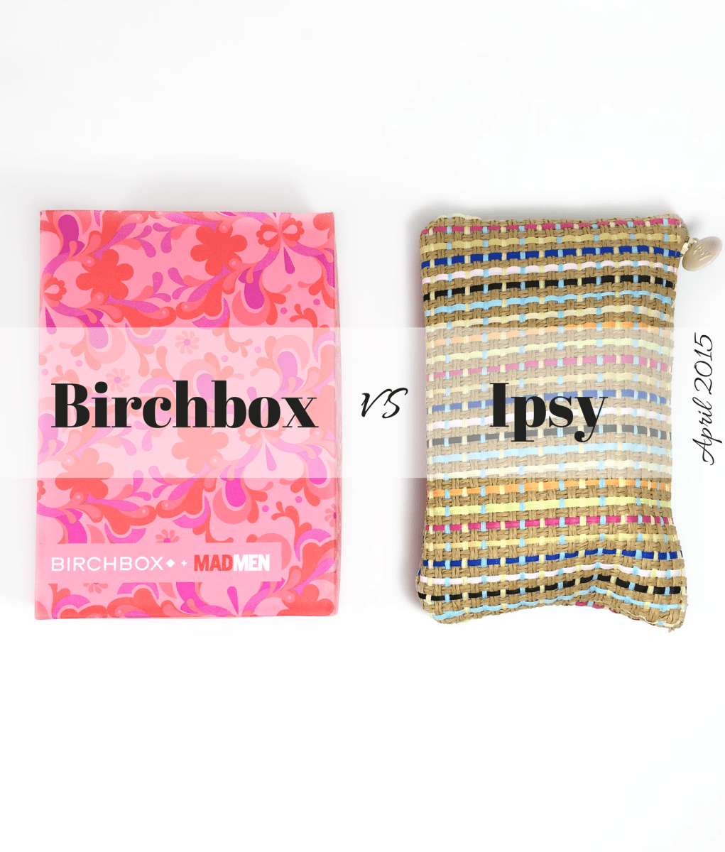 Ipsy vs Birchbox | April 2015
