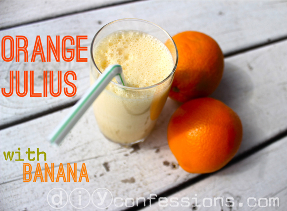 Orange Julius with Banana Recipe picture diy confessions