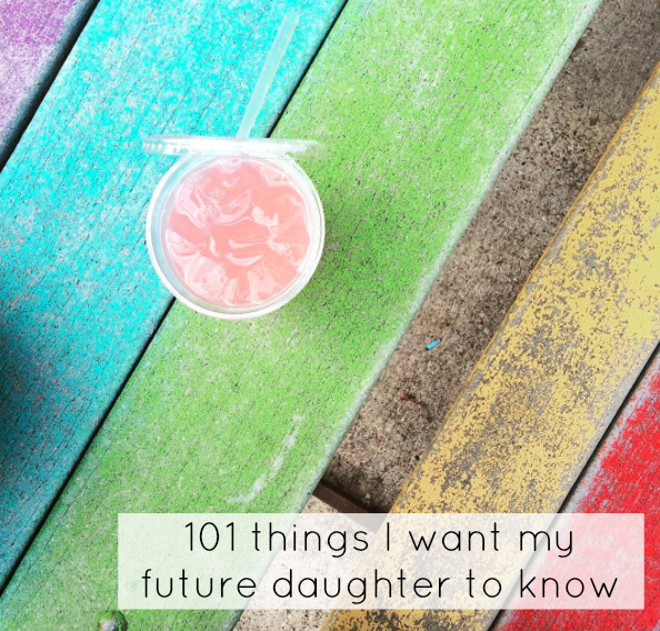 101 Things I Want My (Future) Daughter To Know