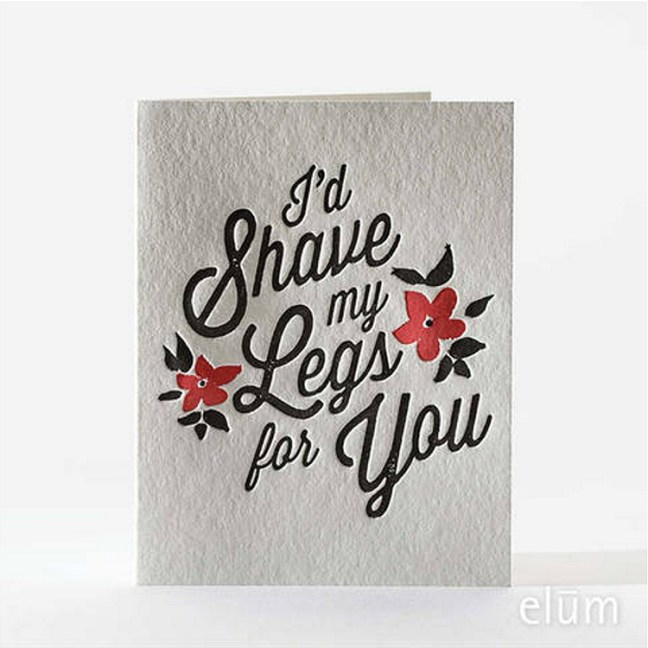 funny_valentine_card_letterpress_elum_shave_my_legs_for_you