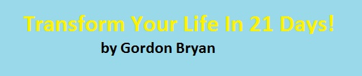 Transform Your Life In 21 Days by Gordon Bryan