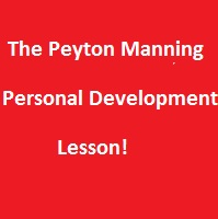 The Peyton Manning Personal Development Lesson!