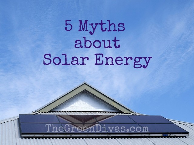 5 Myths about Solar Energy