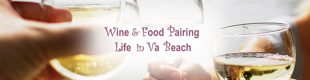 Wine & Food Pairing and Life in Virginia Beach