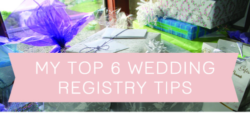 My Top 6 Wedding Registry Tips