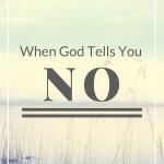 When God tells you NO