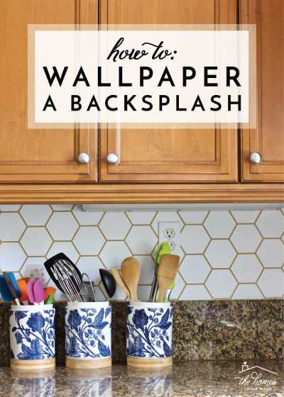 How to Wallpaper a Backsplash | The Homes I Have Made