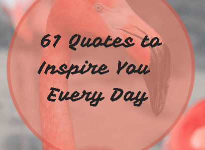 61 Quotes to Inspire You – Every Day