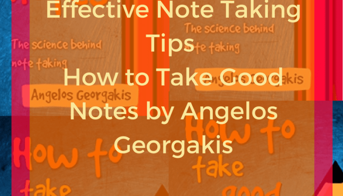 Effective Note Taking Method: How to Take Good Notes by Angelos Georgakis