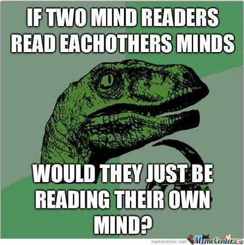 Mind readers. They're everywhere