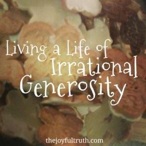 Living a Life of Irrational Generosity