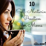 10 Self-Nurturing Practices for Moms