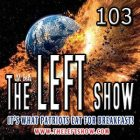 Holy Shit it's The LEFT Show