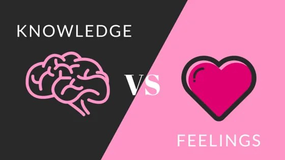 KNOWLEDGE VS FEELINGS