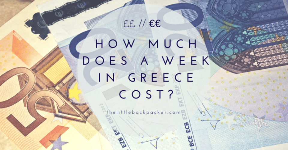 How Much Does A Week In Greece Cost? - The Little Backpacker