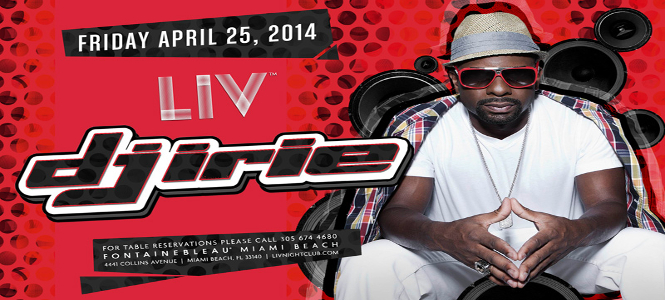 DJ Irie at LIV Nightclub Miami April 25th header