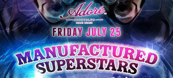 Manufactured Superstars at Adore Miami July 25th header