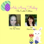 Ask Away Friday: The Easter Edition!