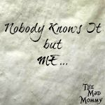 Nobody Knows It but Me…