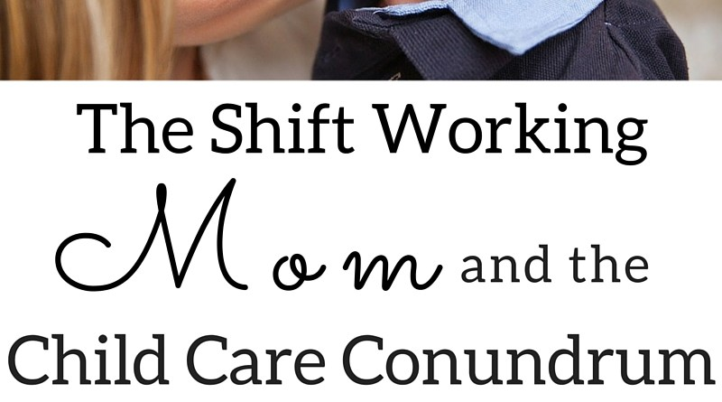The Shift Working Mom and The Child Care Conundrum