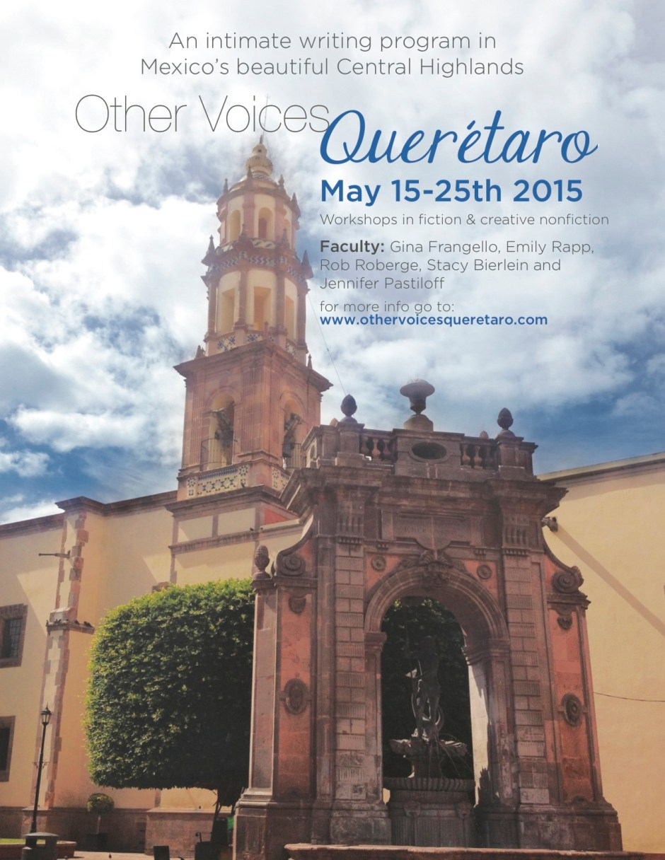 Writers! Join Jen Pastiloff at a writing retreat in Mexico this May. Jennifer Pastiloff is part of the faculty in 2015 at Other Voices Querétaro in Mexico with Gina Frangello, Emily Rapp, Stacy Berlein, and Rob Roberge. Please email Gina Frangello to be accepted at ovbooks@gmail.com. Click poster for info or to book. Space is very limited.