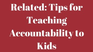 Related_ Tips for Teaching Accountability to Kids-3