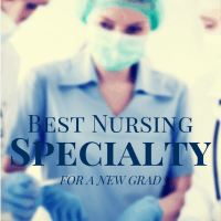 Best Nursing Specialty For a New Grad