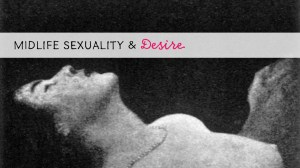 Desire: Sexuality at Midlife