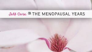 Simple Self-Care for Menopause