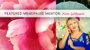 Vivid Menopause Featured Mentor ~ Kim Gillespie