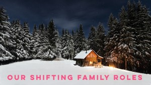 Our Shifting Family Roles – Relationship as Crucible