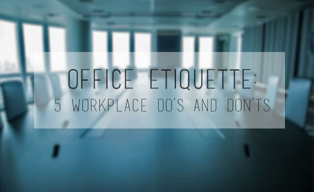 Office Etiquette : 5 Workplace Do's And Don'ts