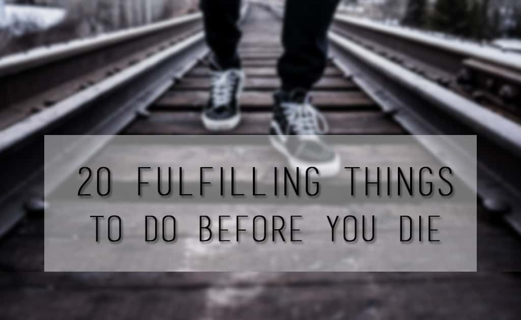 20 Fulfilling Things To Do Before You Die