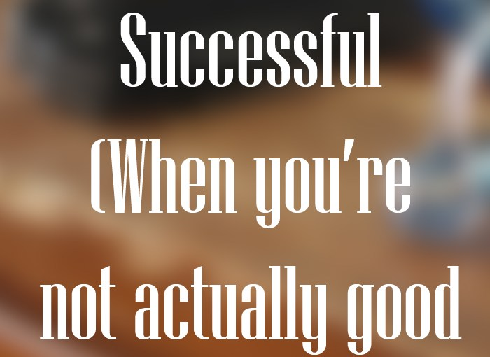 How to Be Successful When You're Not that Good at Stuff