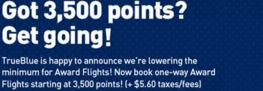 Jet Blue lowers their minimum award flight mileage requirement to 3,500.